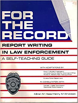 law enforcement report writing book Aaron khamosh october 5, 2012 the importance of report writing in law enforcement the popular notion nowadays regarding police work is that it is all about action and.