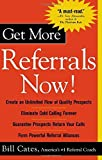 img - for Get More Referrals Now! by Cates, Bill 1st edition (2004) Paperback book / textbook / text book