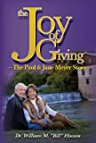 img - for The Joy of Giving: The Paul and Jane Meyer Story book / textbook / text book
