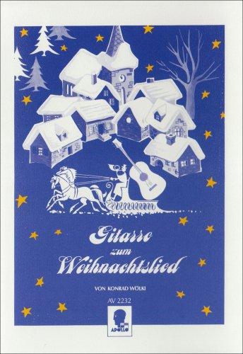 Gitarre zum Weihnachtslied: 27 Weihnachtslieder ein- oder zweistimmig zu singen, mit leichten Gitarrenbegleitstimmen in Notenschrift und mit Akkorden. 1-2 Singstimmen und Gitarre., Buch