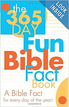 http://www.amazon.com/365-Day-Fun-Bible-Fact-Book/dp/1602608482/ref=sr_1_cc_1?s=aps&ie=UTF8&qid=1383177362&sr=1-1-catcorr&keywords=365+day+fun+bible+facts