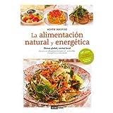 La alimentación natural y energética: Piensa Global, cocina local. Hacia una alimentación natural sostenible,...
