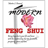 MODERN FENG SHUI: BRING FENG SHUI TO YOUR LIFE AND HOME TRUSTED TIPS FOR WEALTH, PROSPERITY, PEACE AND LOVE.