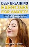 Deep Breathing Exercises For Anxiety: Discover How To Reduce Anxiety With These 6 Simple Breathing Exercises