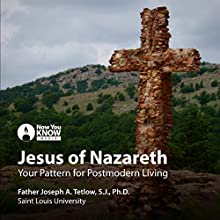 Jesus of Nazareth: Your Pattern for Postmodern Living Lecture by Fr. Joseph A. Tetlow SJ PhD Narrated by Fr. Joseph A. Tetlow SJ PhD