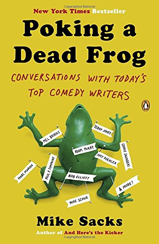 Poking a Dead Frog: Conversations with Today's Top Comedy Writers, by Mike Sacks