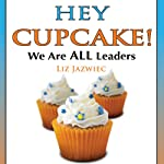 Hey Cupcake! We are ALL Leaders | Liz Jazwiec