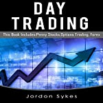 Day Trading: 3 Manuscripts: Penny Stocks, Options Trading, Forex | Jordon Sykes