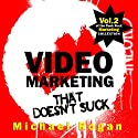 Video Marketing That Doesn't Suck: The Punk Rock Marketing Collection, Volume 2 (       UNABRIDGED) by Michael Rogan Narrated by Greg Zarcone