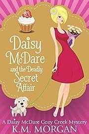 Daisy McDare And The Deadly Secret Affair (Daisy McDare Cozy Creek Mystery Book 7)