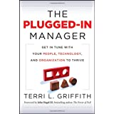 The Plugged-In Manager: Get in Tune with Your People, Technology, and Organization to Thrive ~ Terri L. Griffith