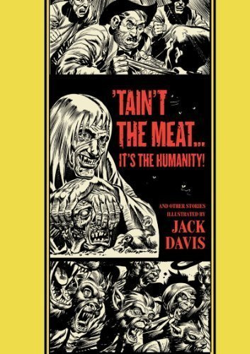 'Taint The Meat...It's The Humanity! And Other Stories (The Ec Comics Library) By Davis, Jack, Feldstein, Al 1St (First) Edition (4/6/2013)