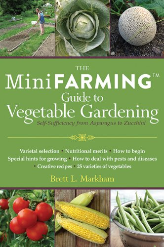 Mini Farming Guide to Vegetable Gardening: Self-Sufficiency from Asparagus to Zucchini (Mini Farming Guides) PDF