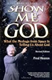 Show Me God: What the Message from Space Is Telling Us About God (Wonders, 1) (1885849532) by Fred Heeren