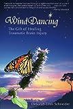 Wind Dancing: The Gift of Healing Traumatic Brain Injury
