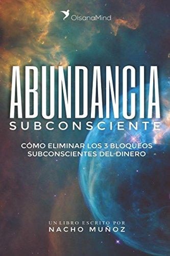 Abundancia Subconsciente: Como eliminar los 3 bloqueos subconscientes del dinero (Spanish Edition) [Muñoz, Nacho] (Tapa Blanda)