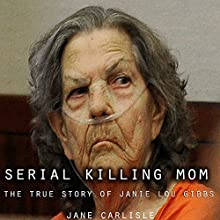 Serial Killing Mom: The True Story of Janie Lou Gibbs Audiobook by Jane Carlisle Narrated by Elizabeth Rose Glazener