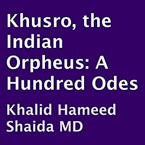 Khusro, the Indian Orpheus: A Hundred Odes | [Amir Khusro, Khalid Hameed Shaida (translator)]