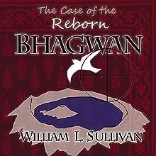 The Case of the Reborn Bhagwan Audiobook by William L. Sullivan Narrated by William L. Sullivan