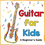 Guitar for Kids: A Beginners Guide to Playing Your First Guitar