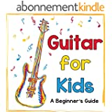 Guitar for Kids: A Beginner's Guide to Playing Your First Guitar (English Edition)