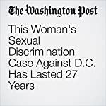 This Woman's Sexual Discrimination Case Against D.C. Has Lasted 27 Years | Peter Jamison
