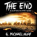 The End: A Post Apocalyptic Novel Audiobook by G. Michael Hopf Narrated by Joseph Morton