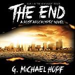 The End: A Post Apocalyptic Novel | G. Michael Hopf