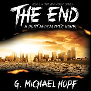 The End: A Post Apocalyptic Novel | [G. Michael Hopf]
