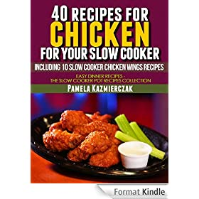 40 Recipes For Chicken For Your Slow Cooker - Including 10 Slow Cooker Chicken Wings Recipes (Easy Dinner Recipes - The Chicken Slow Cooker Recipes Collection Book 3) (English Edition)