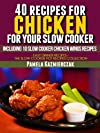 40 Recipes For Chicken For Your Slow Cooker - Including 10 Slow Cooker Chicken Wings Recipes (Easy Dinner Recipes - The Chicken Crock Pot Recipes Collection)