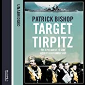 Target Tirpitz: X-Craft, Agents and Dambusters - The Epic Quest to Destroy Hitler's Mightiest Warship | [Patrick Bishop]