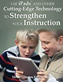 img - for Use iPads and Other Cutting-Edge Technology to Strengthen Your Instruction book / textbook / text book