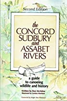 The Concord, Sudbury, and Assabet Rivers: A Guide to Conoeing, Wildlife, and History