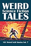 Weird Science Fiction Tales: 101 Weird Scifi Stories Vol  7 (Civitas Library Classics)