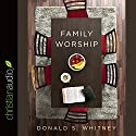 Family Worship: In the Bible, in History & in Your Home Audiobook by Donald S. Whitney Narrated by Donald S. Whitney