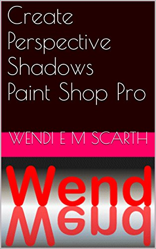 create-perspective-shadows-paint-shop-pro-paint-shop-por-made-easy-by-wendi-e-m-scarth-book-23-engli