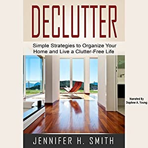 Declutter: Simple Strategies to Organize Your Home and Live a Clutter-Free Life Audiobook