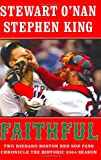 Faithful: Two Diehard Boston Red Sox Fans Chronicle the Historic 2004 Season (0743267524) by Stewart O'Nan