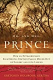 Mr. and Mrs. Prince: How an Extraordinary Eighteenth-Century Family Moved Out of Slavery and into Legend