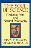 The Soul of Science: Christian Faith and Natural Philosophy (Turning Point Christian Worldview Series) (0891077669) by Nancy R. Pearcey