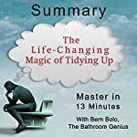 A 13-Minute Summary of the Life-Changing Magic of Tidying Up: The Japanese Art of Decluttering and Organizing | Bern Bolo