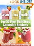 Top 50 Most Delicious Smoothie Recipe...