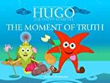 THE MOMENT OF TRUTH - THE ISLAND OF INTEGRITY (HUGO THE HAPPY STARFISH - Island Adventures 6: Educational Childrens Book Collection)