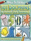 img - for How to Draw 101 Dolphins & Other Sea Animals book / textbook / text book