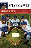 img - for My Bat Boy Days: Lessons I Learned from the Boys of Summer [Paperback] [2011] (Author) Steve Garvey book / textbook / text book