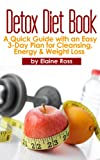 Detox Diet Book: A Quick Guide with an Easy 3-Day Plan for Cleansing, Energy &amp; Weight Loss