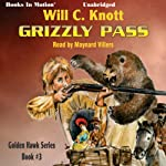 Grizzly Pass: Golden Hawk, Book 3 (       UNABRIDGED) by Will C. Knott Narrated by Maynard Villers