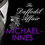 The Daffodil Affair: An Inspector Appleby Mystery (       UNABRIDGED) by Michael Innes Narrated by Matt Addis