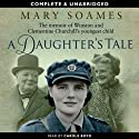 A Daughter's Tale: The Memoir of Winston and Clementine Churchill's Youngest Daughter (       UNABRIDGED) by Mary Soames Narrated by Carole Boyd